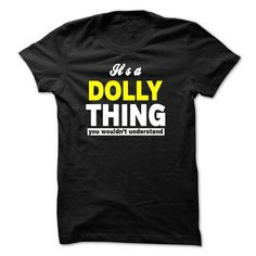 ITS A DOLLY THING YOU WOULDNT UNDERSTAND - #hoodie drawing #sweater coat. BEST BUY => https://www.sunfrog.com/Names/ITS-A-DOLLY-THING-YOU-WOULDNT-UNDERSTAND-27018679-Guys.html?68278