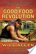 The Good Food Revolution, by Will Allen — this well-known farmer and activist's own story