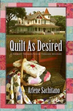 Quilt As Desired (A Harriet Truman/Loose Threads Mystery) by Arlene Sachitano-$8.99- Harriet Truman returns to Foggy Point thinking she's just going to see to her aunt Beth's customers while the lady takes a European cruise. Instead, she discovers she now owns both business and house, whether she wanted to or not. Still, she's stuck until Aunt Beth comes home, and she does enjoy being a part of creating beautiful quilts.