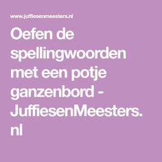 Oefen de spellingwoorden met een potje ganzenbord - JuffiesenMeesters.nl