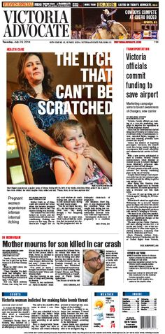 Here is the front page of the Victoria Advocate for Tuesday, July 29, 2014. To subscribe to the award-winning Victoria Advocate, please call 361-574-1200 locally or toll-free at 1-800-365-5779. Or you can pick up a copy at one of the numerous locations around the Crossroads region.