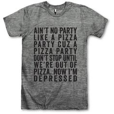 Ain't No Party Like a Pizza Party Cuz a Pizza Party Don't Stop Until... ($28) ❤ liked on Polyvore featuring tops, t-shirts, shirts, tees, grey, women's clothing, party shirts, gray t shirt, vintage shirts and party t shirts
