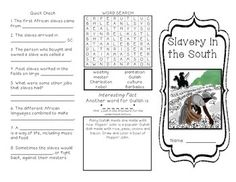 This foldable brochure was created to address the following ideas of Slavery in the South:  Slaves from Barbados and West Africa The daily life of a slave  The Gullah culture Stono Rebellion  Originally, this was created to cover South Carolina third grade state standards but would also be appropriate for other states covering the same content (North Carolina, Georgia, Florida).