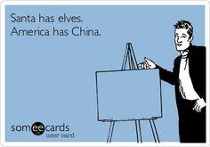 Santa has elves. America has China.