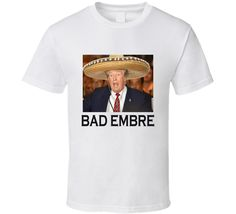 Bad Embre Tee Donald Trump Presidential Election Debate 2016 Funny T Shirt