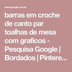 barras em croche de canto par toalhas de mesa com graficos - Pesquisa Google | Bordados | Pinterest | Ems and Mesas