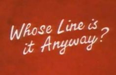 Whose Line Is It Anyway? (abbreviated to Whose Line? or WLIIA) is a short-form improvisational comedy TV show. Originally a British radio programme, it moved to television in 1988 as a series made for the UK's Channel 4, for a 10 series run.