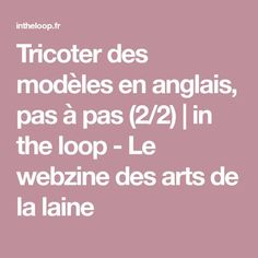 Tricoter des modèles en anglais, pas à pas (2/2)   in the loop - Le webzine des arts de la laine