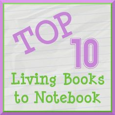 Top Ten Living Books to Notebook -- books that have free printable pages online.