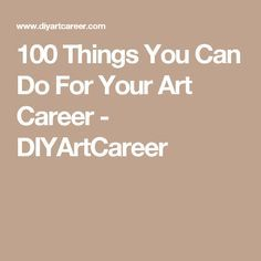 100 Things You Can Do For Your Art Career - DIYArtCareer