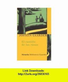 El castillo de las ranas/ The Castles of Frogs (Spanish Edition) (9788478449217) Jostein Gaarder , ISBN-10: 8478449213  , ISBN-13: 978-8478449217 ,  , tutorials , pdf , ebook , torrent , downloads , rapidshare , filesonic , hotfile , megaupload , fileserve