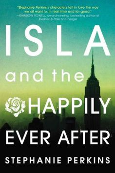 Isla and the Happily Ever After by Stephanie Perkins - Isla has had a crush on classmate Josh since their freshman year at the School of America in Paris, but after a chance encounter over the summer in Manhattan they return to France for their senior year where they are forced to confront challenges every young couple in love must face.