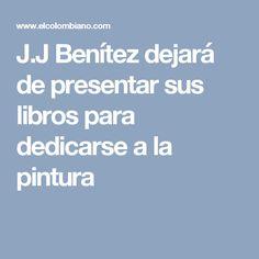 J.J Benítez dejará de presentar sus libros para dedicarse a la pintura