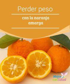 Perder peso con la naranja amarga  ¿Conoces la naranja amarga y sus beneficios? Seguramente poco has oído hablar de ella ya que a pesar de ser muy similar a la naranja tradicional.