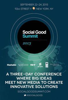 A three-day conference where big ideas meet new media to create innovative solutions. September 22-24, 2013 92nd Street Y - New York, NY. socialgoodsummit.com @Toni Nagel-Smith