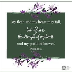 "Transitions are critical in everyone's life. To ensure you handle the change properly, draw on God's strength. ""My flesh and my heart may fail, but God is the strength of my heart and my portion forever."" (Psalm 73:26)"