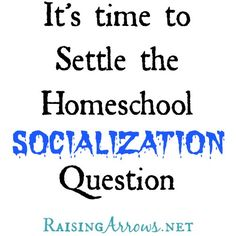 It's time to Settle the Homeschool Socialization Question - Why this question needs to stop being asked! | RaisingArrows.net