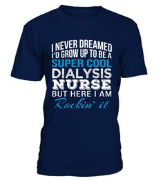 # Super Cool Dialysis Nurse Funny Gift .   Solid colors: 100% Cotton; Heather Grey: 90% Cotton, 10% Polyester; All Other Heathers: 65% Cotton, 35% Polyester Imported Machine wash cold with like colors, dry low heat Lightweight, Classic fit, Double-needle sleeve and bottom hem