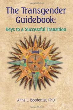 The Transgender Guidebook: Keys to a Successful Transition by Anne L Boedecker PhD,http://www.amazon.com/dp/1461006201/ref=cm_sw_r_pi_dp_8kU0sb0VZQEVV486
