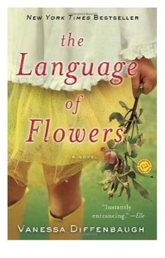 The Language of Flowers was wonderful. Read it.