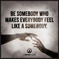 Make someone feel like a somebody   - lmvus.com