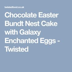 Chocolate Easter Bundt Nest Cake with Galaxy Enchanted Eggs - Twisted Easter Chocolate, Yummy Cakes, Enchanted, Nest, Cake Recipes, Eggs, Desserts, Nest Box, Tailgate Desserts