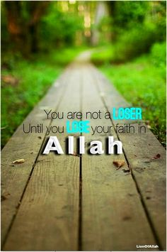 don't lose faith in Allah, the Almighty and most Merciful  Sponsor a poor child learn Quran with $10, go to FundRaising http://www.ummaland.com/s/hpnd2z