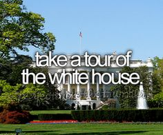 BUCKET LIST: Take a tour of the White House.