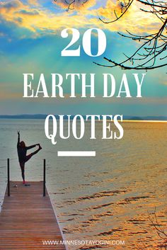 A collection of quotes to celebrate Earth Day. Quotes, wise words, and inspiration about nature, living sustainably, and loving the plant Earth.