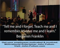 """""""Tell me and I forget. Teach me and I remember. Involve me and I learn."""" - Benjamin Franklin"""