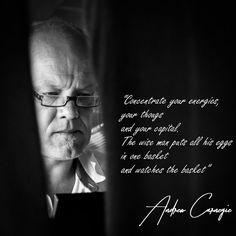 """""""Concentra tus energías, tus pensamientos y tu capital. El hombre sabio pone todos sus huevos en una canasta y la vigila"""". - Andrew Carnegie"""