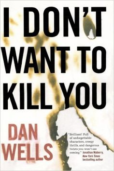 I Don't Want to Kill You (John Cleaver Book 3) by Dan Wells