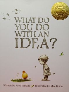 "A Book Review about an amazing picture book: ""What Do You Do with an Idea?"" by Kobi Yamada (From Creating Readers and Writers Blog) #kobiyamada #ideas"