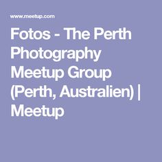Fotos - The Perth Photography Meetup Group (Perth, Australien) | Meetup