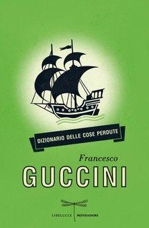 """""""Dizionario delle cose perdute"""" di Francesco Guccini edito da Mondadori, € 4.99 su Bookrepublic.it in formato epub"""