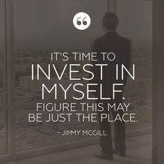 """It's time to invest in myself."""