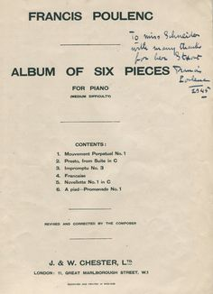 POULENC FRANCIS: (1899-1963) French Composer & Pianist, a member of Les Six. A folio printed piano score entitled Album of Six Pieces for Piano, featuring various compositions by Poulenc including Mouvement Perpetuel No.1. and Francaise, published by J. & W. Chester Ltd., London. Signed and inscribed by Poulenc in bold, dark fountain pen ink to the title page, 'To Miss Schneider with many thanks for her Staout, Francis Poulenc' and dated 1945 in his hand.