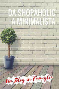 Da shopaholic a minimalista - La mia esperienza un blog in famiglia Minimalist Lifestyle, Tile Floor, Flooring, Blog, Home, Minimalist, Ad Home, Tile Flooring, Wood Flooring