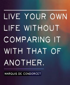 Live Your Life Without Comparing – Life Quote