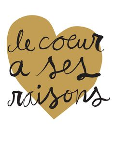Le Coeur A Ses Raisons (The Heart has It's Reasons) - Love Screen Print in French (gold & black). $25.00, via Etsy.