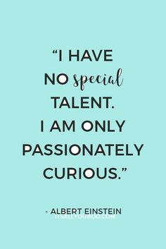 """I have no special talent. I am only passionately curious."" ― Einstein. You don't have to be special or talented to be confidence. Click here for 39 confidence boosting quotes and tips that inspire you to believe in yourself."