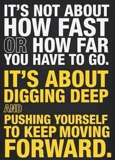 It's not about how fast or how far you have to go. It's about digging deep and pushing yourself to keep moving forward. HASfit BEST Workout Motivation, Fitness Quotes, Exercise Motivation, Gym Posters, and Motivational Training Inspiration Gewichtsverlust Motivation, Weight Loss Motivation, Motivation Inspiration, Fitness Inspiration, Insanity Workout Motivation, Running Inspiration, Motivation Pictures, School Motivation, Power Walking