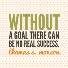 """Without a goal there can be no real success."" Thomas S. Monson #ldsquotes #lds #PresMonson"