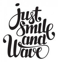 ...just smile and wave
