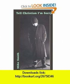 Tell Christian Im Sorry (9780974474434) Mike Smith , ISBN-10: 0974474436  , ISBN-13: 978-0974474434 ,  , tutorials , pdf , ebook , torrent , downloads , rapidshare , filesonic , hotfile , megaupload , fileserve