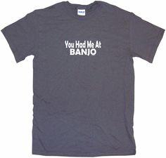 You Had Me at Banjo Tee Shirt OR Hoodie Sweat