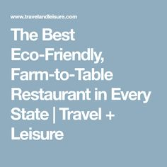 The Best Eco-Friendly, Farm-to-Table Restaurant in Every State | Travel + Leisure