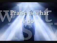 """""""Praise Is What I Do"""" Shekinah Glory Ministry lyrics"""