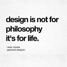 because design is a lifestyle