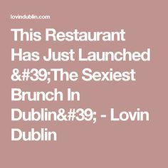 This Restaurant Has Just Launched 'The Sexiest Brunch In Dublin' - Lovin Dublin